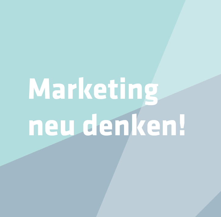 Marketing neu denken!